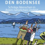"""Heitere Liebeserklärung an Deutschlands größten See: """"Torkelnd um den Bodensee"""""""