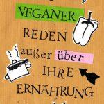 Worüber Veganer reden außer über ihre Ernährung