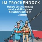 Im Trockendock – heitere Geschichten aus dem Land-Alltag eines Kreuzfahrtsüchtigen