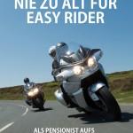 """""""Nie zu alt für Easy Rider"""" – Mutmachbuch für alle, die als Silberlocke plötzlich Benzin im Blut haben"""