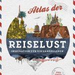 Sei weise, reise: Atlas der Reiselust als Inspiration