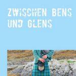 Lesenswerte Stippvisten zwischen Bens und Glens