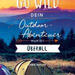 Go wild – Inspiration für Outdoor-Abenteuer