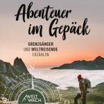 Extremes Reisefieber: Abenteuer im Gepäck